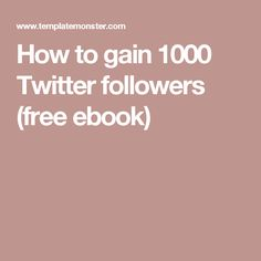 How to gain 1000 Twitter followers (free ebook)