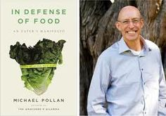 "I adore Michael Polan and just about everything he stands for regarding food, the environment, and community.   ""Eat food. Not too much. Mostly plants."""