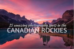 The most photogenic locations in the Canadian Rockies every photographer must visit.