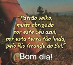 Rio Grande Do Sul, Gaucho, Cool Stuff, Happy, Good Morning Messages, Good Day Quotes, Folk, Paths, Ser Feliz