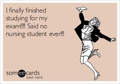 Free, College Ecard: I finally finished studying for my exam!!!! Said no nursing student ever!!!