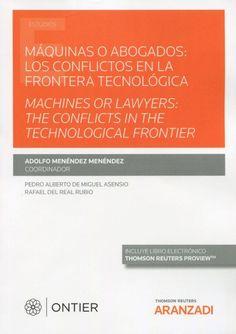 Máquinas o abogados : los conflictos en la frontera tecnológica = Machines or lawyers : the conflicts in the frontier Thomson Reuters Aranzadi, 2021 Socialism, Accounting, Finance, Science Area, Asensio, Social Science, Lawyers, Management