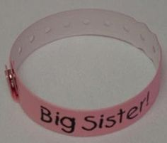 Big Sister bracelet like mommy and daddy will have :) omg no way!! How cute is that?!? Only big brother instead!