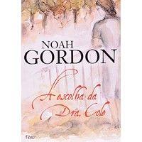 A ESCOLHA DA DRA. COLE - Noah Gordon