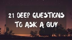 Here is our list of deep questions to ask a guy. If you are ready to get into a seriously deep conversation, these are the questions for you.