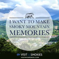 I want to make Smoky Mountain memories!