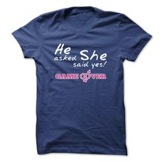 he asked she said yes game over T Shirt, Hoodie, Sweatshirt