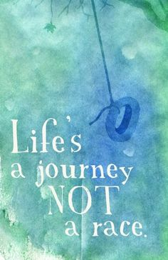 Life is a journey not a race. #words #hope