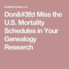 Don't Miss the U.S. Mortality Schedules in Your Genealogy Research