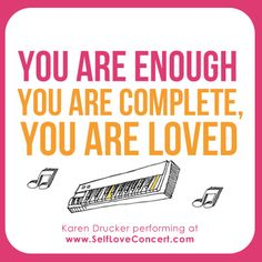 You are enough, you are complete, you are LOVED!