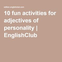 10 fun activities for adjectives of personality   EnglishClub