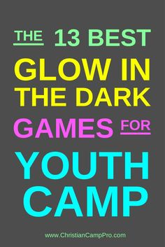 "NEW ""PIN-FRIENDLY"" IMAGE - The 13 Best Glow In The Dark Games For Youth Camp.  #8 is my favorite!"