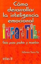 Cómo desarrollar la inteligencia emocional infantil : guía para padres y maestros