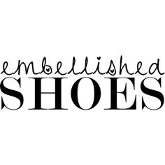 Embellished Shoes text ❤ liked on Polyvore featuring text, words, backgrounds, phrase, quotes and saying