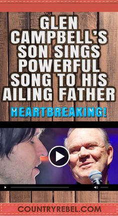 Glen Campbell's Son Sings Powerful Song To His Ailing Father (Heartbre | Country Rebel Clothing Co.