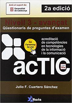 Cuartero, Julio. Qüestionaris de preguntes d'examen ACTIC : nivell 3 - avançat. Tarragona : Altaria, DL 2015