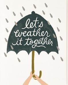 Together's better whatever we weather. ;)
