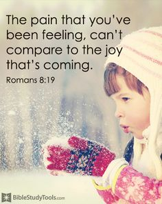 The pain that you ve been feeling can t compare to the joy that s