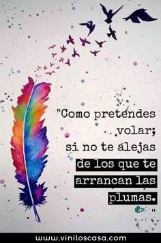 How do you intend to fly if you do not get away from those you pluck your feathers? Inspirational Phrases, Motivational Quotes For Life, Love Quotes, Sarcastic Quotes, Inspiring Quotes, Ex Amor, Quotes En Espanol, Spanish Quotes, Sanya