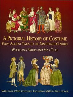 A Pictorial History of Costume From Ancient Times to the Nineteenth Century by Wolfgang Bruhn  Invaluable pictorial history takes readers on a grand tour of the world, starting in ancient Egypt and culminating in Paris in the late 19th century. More than 1,900 items of clothing are shown in beautiful, accurately rendered illustrations — from furs, veils, ruffs, and pointed bodices, to cloaks, leggings, waistcoats, and breeches.