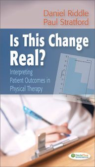 Is This Change Real?: Interpreting Patient Outcomes in Physical Therapy by Daniel L.Riddle, PT, PhD, FAPTA and Paul W. Stratford, Dip PT, MSc #PhysicalTherapy #text #book #PT #FADavis