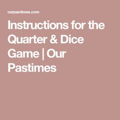 Instructions for the Quarter & Dice Game | Our Pastimes