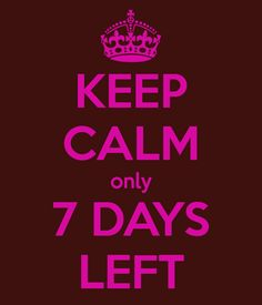 'KEEP CALM only 7 DAYS LEFT' Poster
