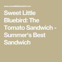 Sweet Little Bluebird: The Tomato Sandwich - Summer's Best Sandwich