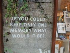 If you could keep only one memory what would it be? -