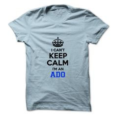 I cant keep calm Im an ADO T Shirts, Hoodies. Check price ==► https://www.sunfrog.com/Names/I-cant-keep-calm-Im-an-ADO.html?41382 $19