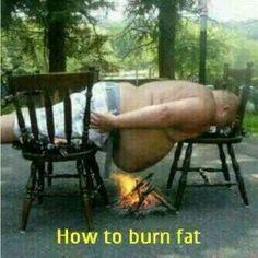 How to burn fat? Hahaaa