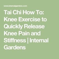 Tai Chi How To: Knee Exercise to Quickly Release Knee Pain and Stiffness | Internal Gardens