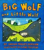 Big Wolf and Little Wolf  By Sharon Phillips Denslow   Illustrated by Cathie Felstead