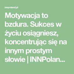 Motywacja to bzdura. Sukces w życiu osiągniesz, koncentrując się na innym prostym słowie | INNPoland.pl