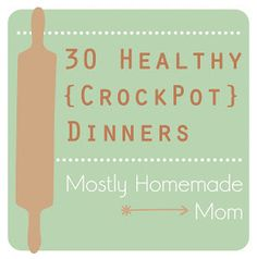 Mostly Homemade Mom: 30 Healthy Crockpot Dinners