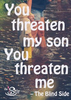 You Threaten My Son You Threaten Me! -The Blind Side ...truth right here and I love this movie