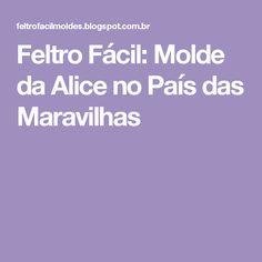 Feltro Fácil: Molde da Alice no País das Maravilhas