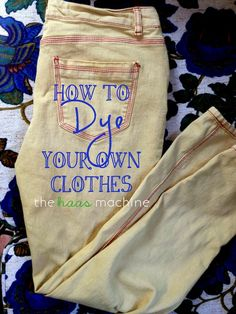 How To Dye Your Own Clothes - Handy! Thinking of dying my still-just-fine towels to match new bathroom, rather than buying new ones!