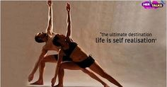 """""""The ultimate destination life is self realisation"""" Read More: http://bit.ly/1DIrLlA #HerinTalk #Health #Fitness #BodyBuilding #Workout"""