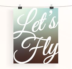 Let's fly  ombre inspirational poster  home decor  by madebyaiza