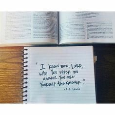 """""""I know now, Lord, why you utter no answer. You are Yourself the answer."""" // C.S. Lewis"""