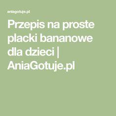 Przepis na proste placki bananowe dla dzieci | AniaGotuje.pl