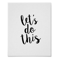 Shop Let's Do This Quote Print created by kat_parrella. Personalize it with photos & text or purchase as is! Lets Do This Quotes, Done Quotes, Change Quotes, Framed Quotes, Wall Quotes, Bible Quotes, Poster S, Quote Posters, White Background Quotes