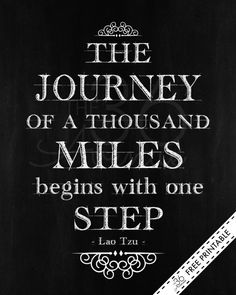 PRINTABLE - I love this quote! The journey of  a thousand miles begins with one step. PIN IT NOW and print it later!