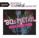 Playlist: The Very Best of '80s Metal: Now Hair This! [CD]