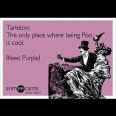 Tarleton state. Bleed purple! Where our daughter goes to school!