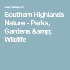 Southern Highlands Nature - Parks, Gardens & Wildlife