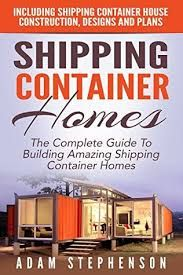 shipping container homes house home books ebooks complete guide to building amazing