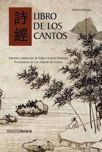 Libro de los cantos / edición, estudio preliminar, notas y traducción del chino antiguo de Gabriel García-Noblejas Sánchez-Cendal ; presentación de Luis Alberto de Cuenca