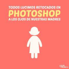 Todos lucimos retocados en #Photoshop a los ojos de nuestras madres... #Citas #Frases @Candidman